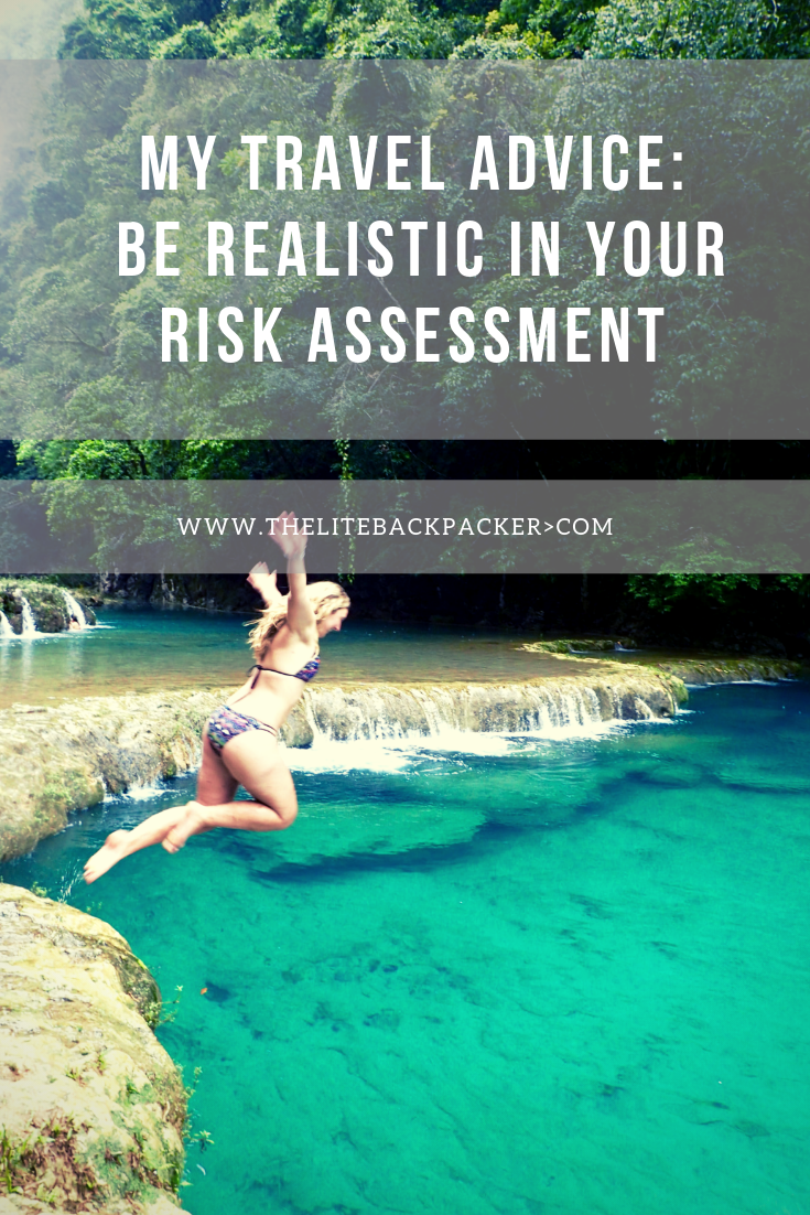 My travel advice: be realistic in your risk assessment